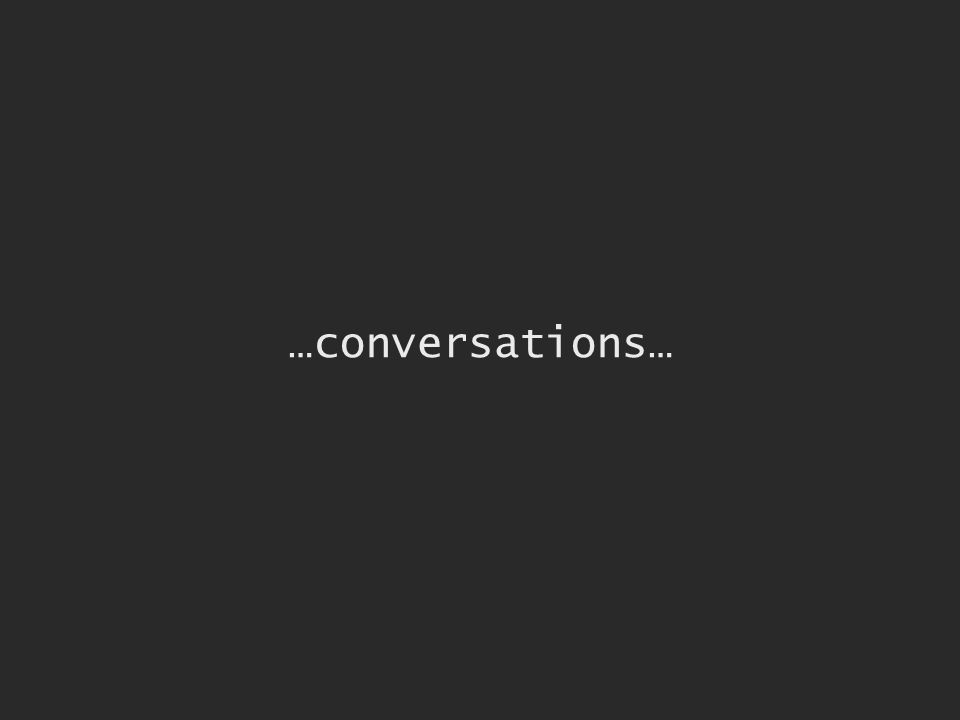 …conversations…