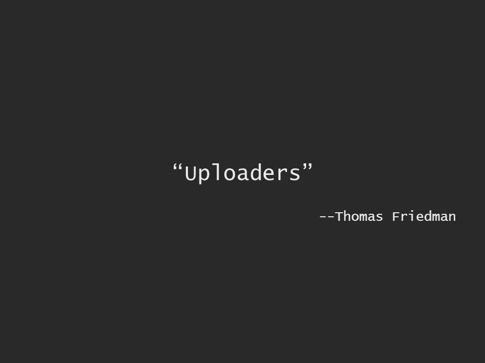 Uploaders --Thomas Friedman