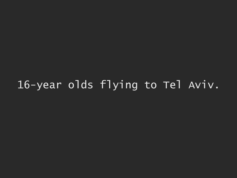 16-year olds flying to Tel Aviv.
