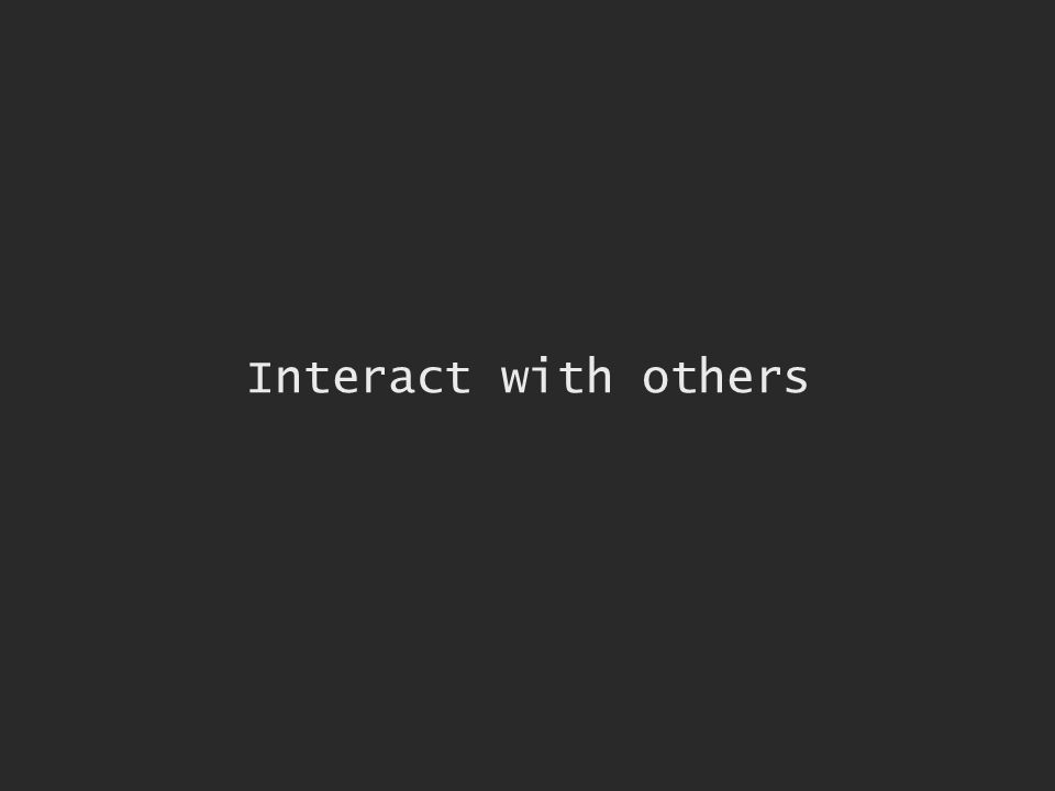 Interact with others