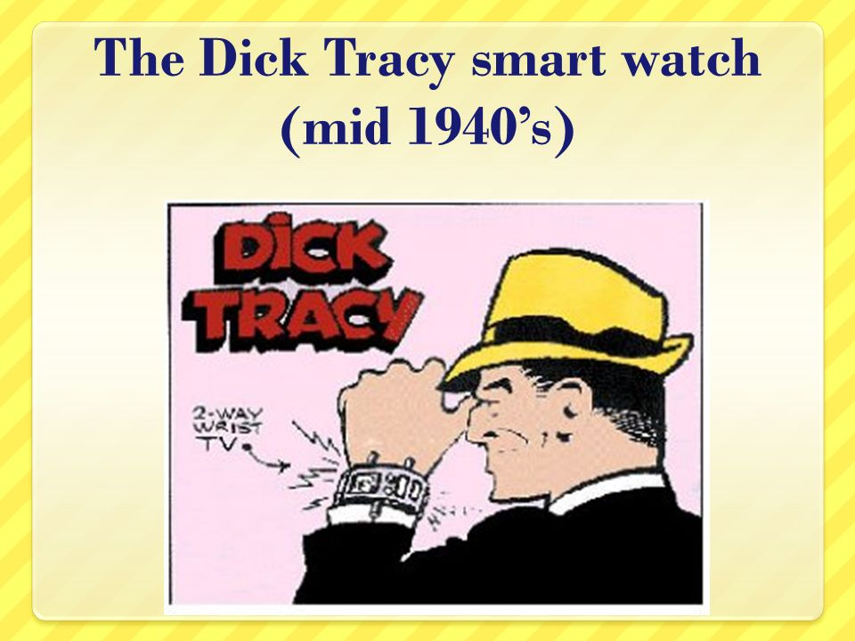 The Dick Tracy smart watch (mid 1940s)