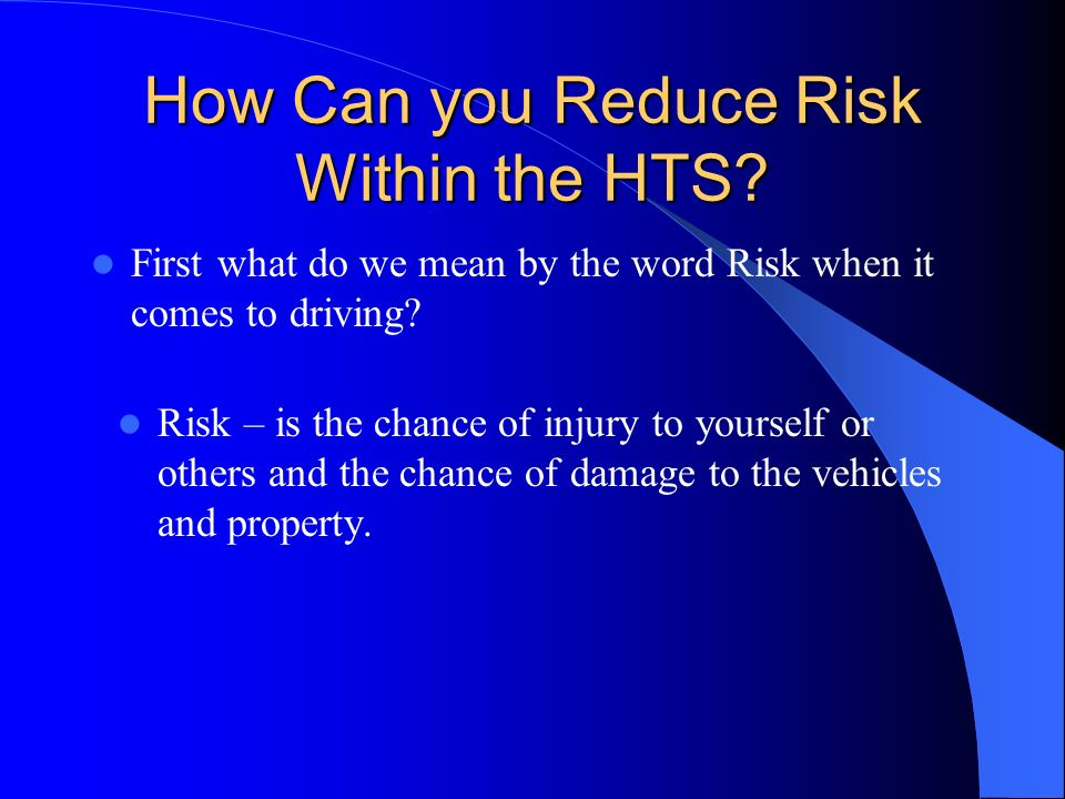 Understanding and Reducing Risk Many factors contribute to the degree of risk when you drive; Bad Weather Poor Roads Vehicle condition Anticipate the actions of others Take steps to protect yourself and others Drive only when you are in good condition