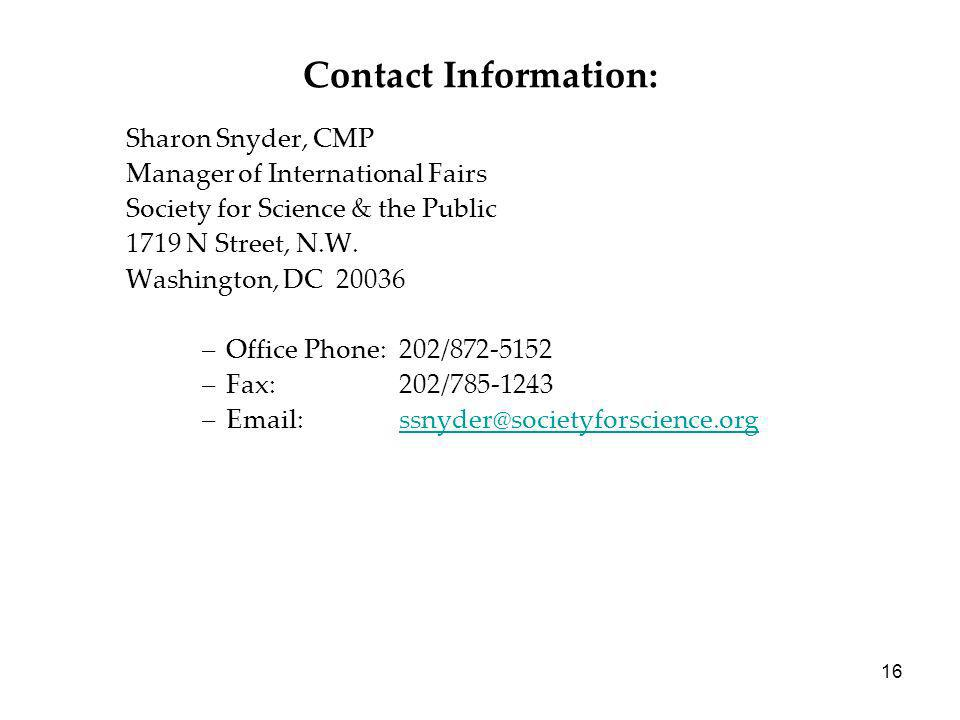 16 Contact Information: Sharon Snyder, CMP Manager of International Fairs Society for Science & the Public 1719 N Street, N.W.