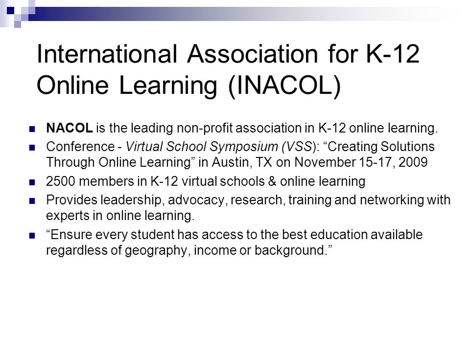 International Association for K-12 Online Learning (INACOL) NACOL is the leading non-profit association in K-12 online learning. Conference - Virtual