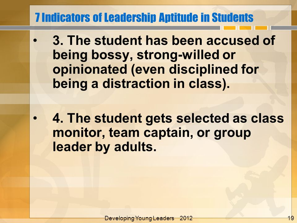 7 Indicators of Leadership Aptitude in Students 3. The student has been accused of being bossy, strong-willed or opinionated (even disciplined for bei