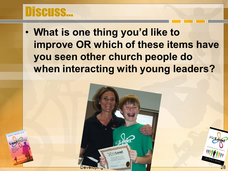 Discuss… What is one thing youd like to improve OR which of these items have you seen other church people do when interacting with young leaders? Deve