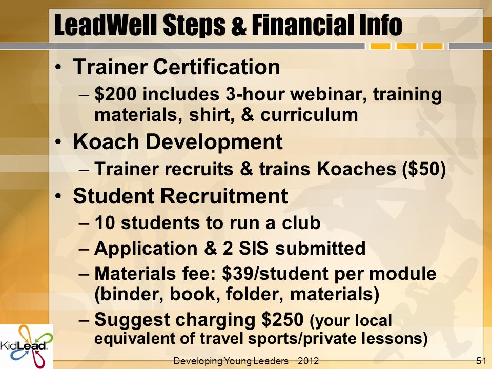 LeadWell Steps & Financial Info Trainer Certification –$200 includes 3-hour webinar, training materials, shirt, & curriculum Koach Development –Traine