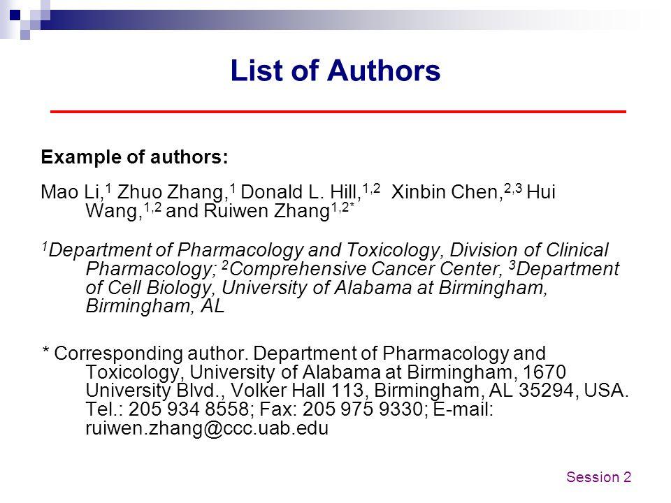 List of Authors Example of authors: Mao Li, 1 Zhuo Zhang, 1 Donald L. Hill, 1,2 Xinbin Chen, 2,3 Hui Wang, 1,2 and Ruiwen Zhang 1,2* 1 Department of P
