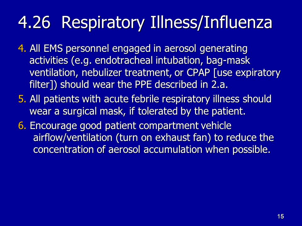 4.26 Respiratory Illness/Influenza 4. All EMS personnel engaged in aerosol generating activities (e.g. endotracheal intubation, bag-mask ventilation,