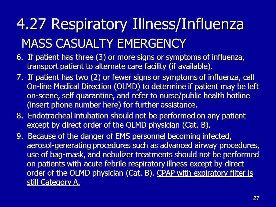 4.27 Respiratory Illness/Influenza MASS CASUALTY EMERGENCY 6. If patient has three (3) or more signs or symptoms of influenza, transport patient to al