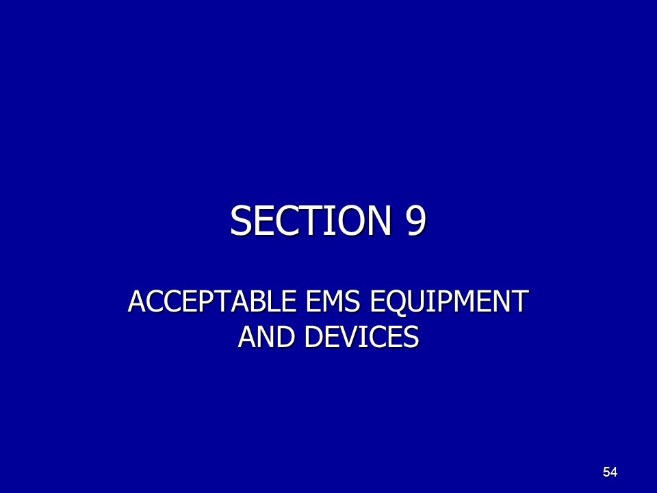 SECTION 9 ACCEPTABLE EMS EQUIPMENT AND DEVICES 54