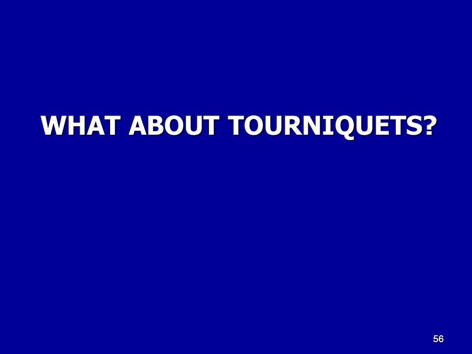 WHAT ABOUT TOURNIQUETS? 56