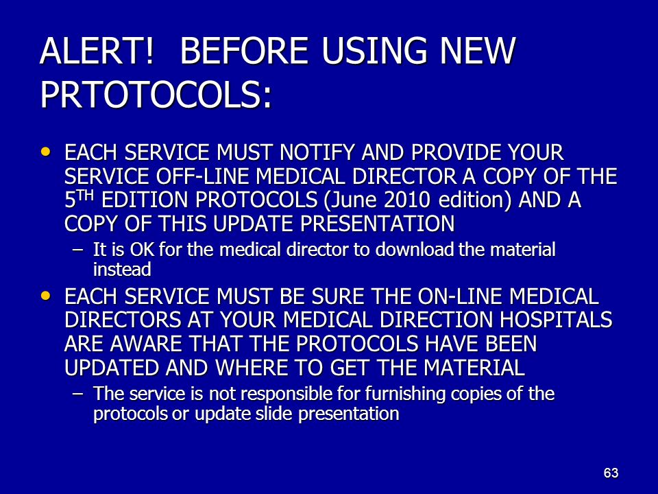 ALERT! BEFORE USING NEW PRTOTOCOLS: EACH SERVICE MUST NOTIFY AND PROVIDE YOUR SERVICE OFF-LINE MEDICAL DIRECTOR A COPY OF THE 5 TH EDITION PROTOCOLS (