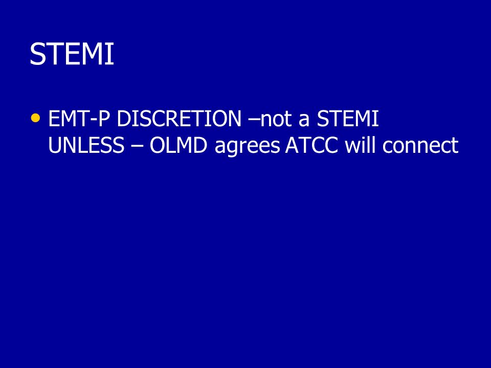 STEMI EMT-P DISCRETION –not a STEMI UNLESS – OLMD agrees ATCC will connect