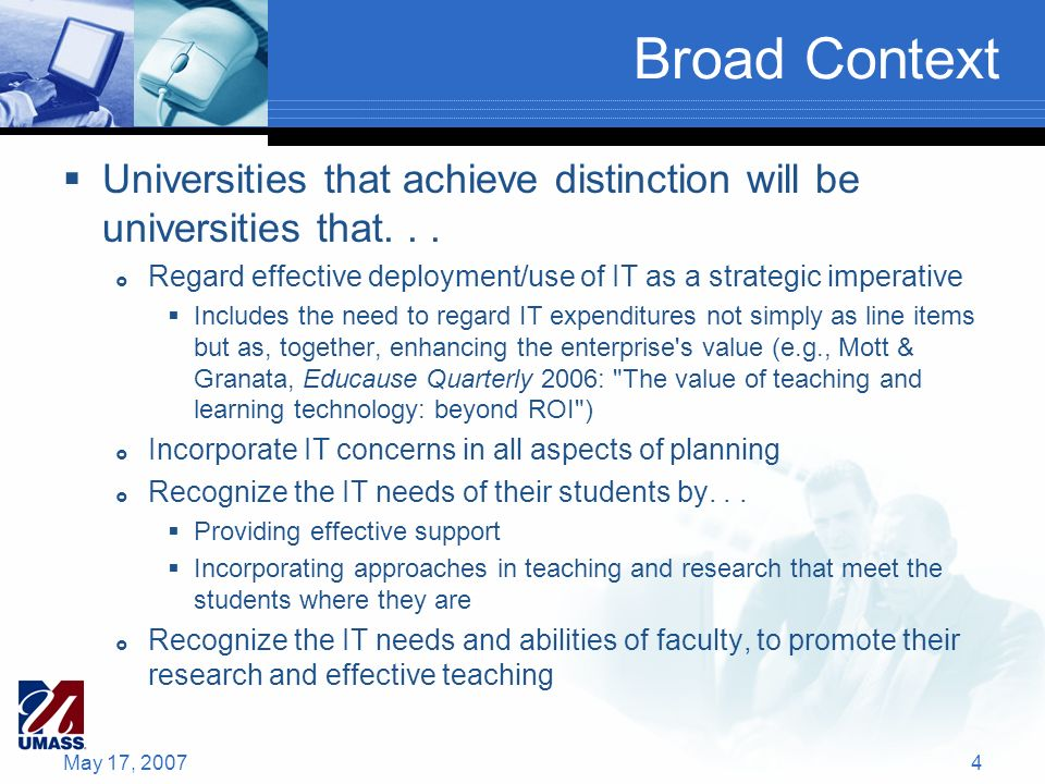Broad Context Universities that achieve distinction will be universities that... Regard effective deployment/use of IT as a strategic imperative Inclu