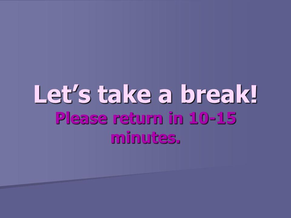 Lets take a break! Please return in 10-15 minutes.