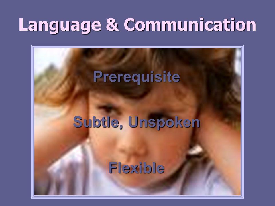 Language & Communication Prerequisite Subtle, Unspoken Flexible