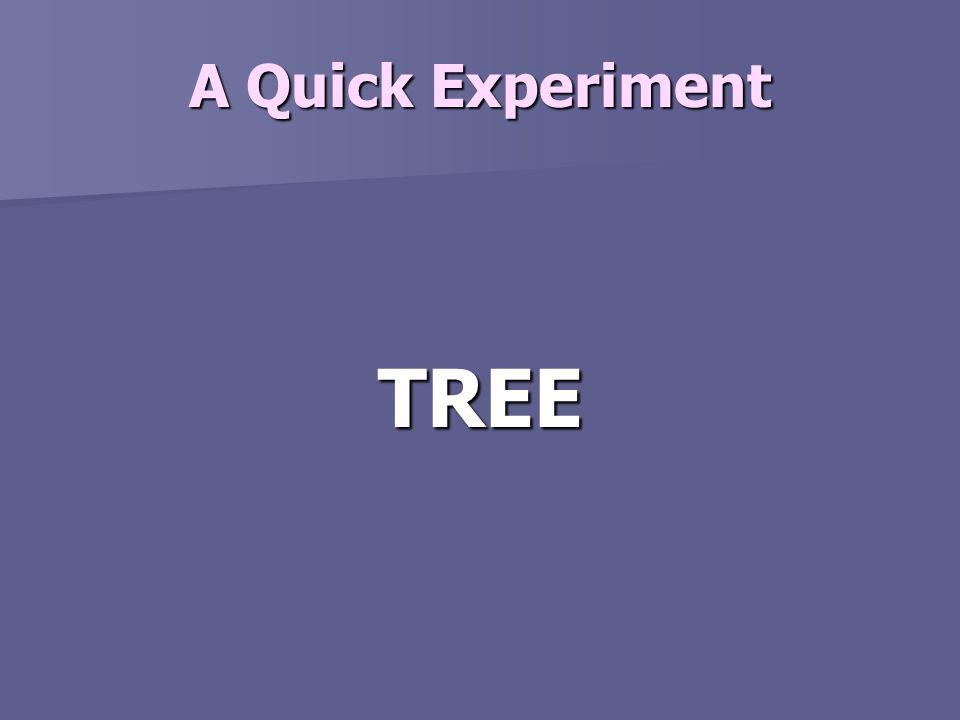 A Quick Experiment TREE