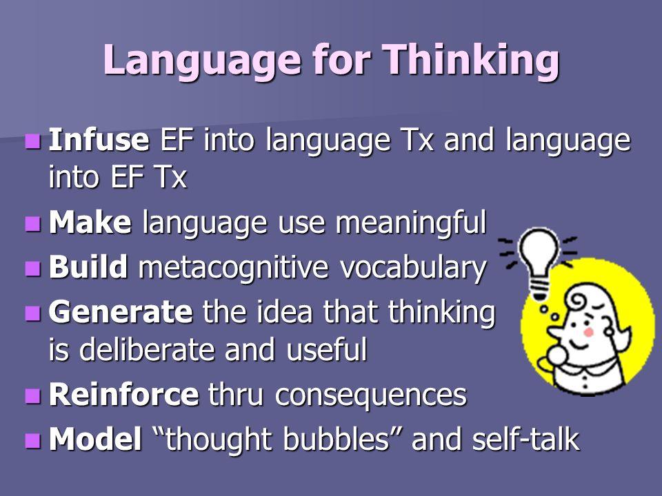 Language for Thinking Infuse EF into language Tx and language into EF Tx Infuse EF into language Tx and language into EF Tx Make language use meaningf
