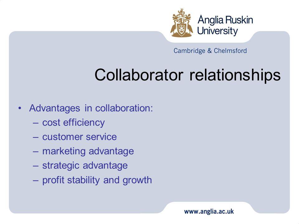 Collaborator relationships Advantages in collaboration: –cost efficiency –customer service –marketing advantage –strategic advantage –profit stability