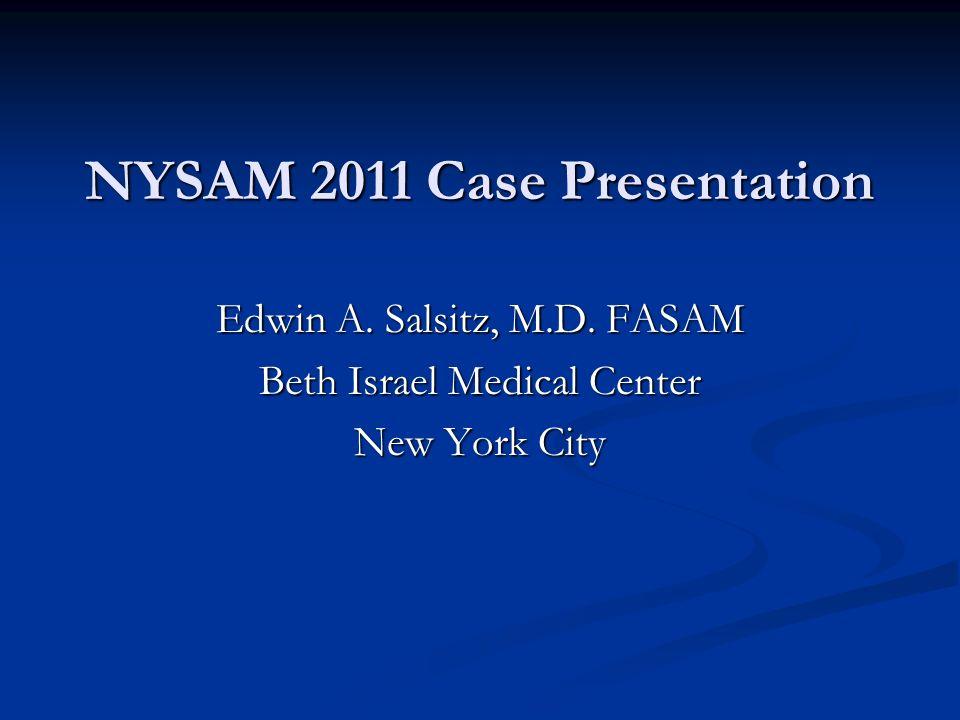 NYSAM 2011 Case Presentation Edwin A. Salsitz, M.D. FASAM Beth Israel Medical Center New York City