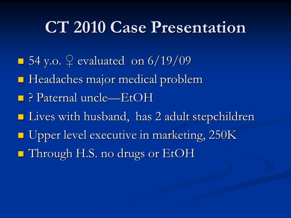 CT 2010 Case Presentation 54 y.o. evaluated on 6/19/09 54 y.o. evaluated on 6/19/09 Headaches major medical problem Headaches major medical problem ?
