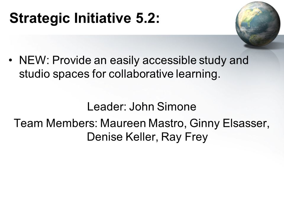 Strategic Initiative 5.2: NEW: Provide an easily accessible study and studio spaces for collaborative learning.