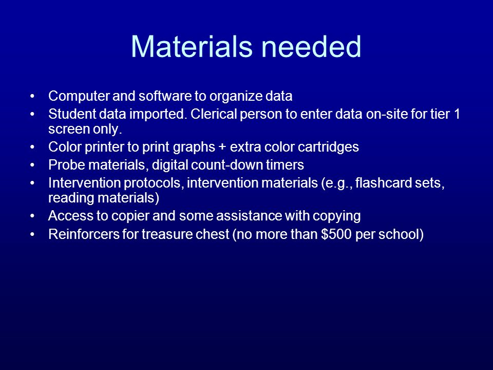 Materials needed Computer and software to organize data Student data imported. Clerical person to enter data on-site for tier 1 screen only. Color pri