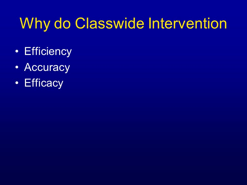 Why do Classwide Intervention Efficiency Accuracy Efficacy