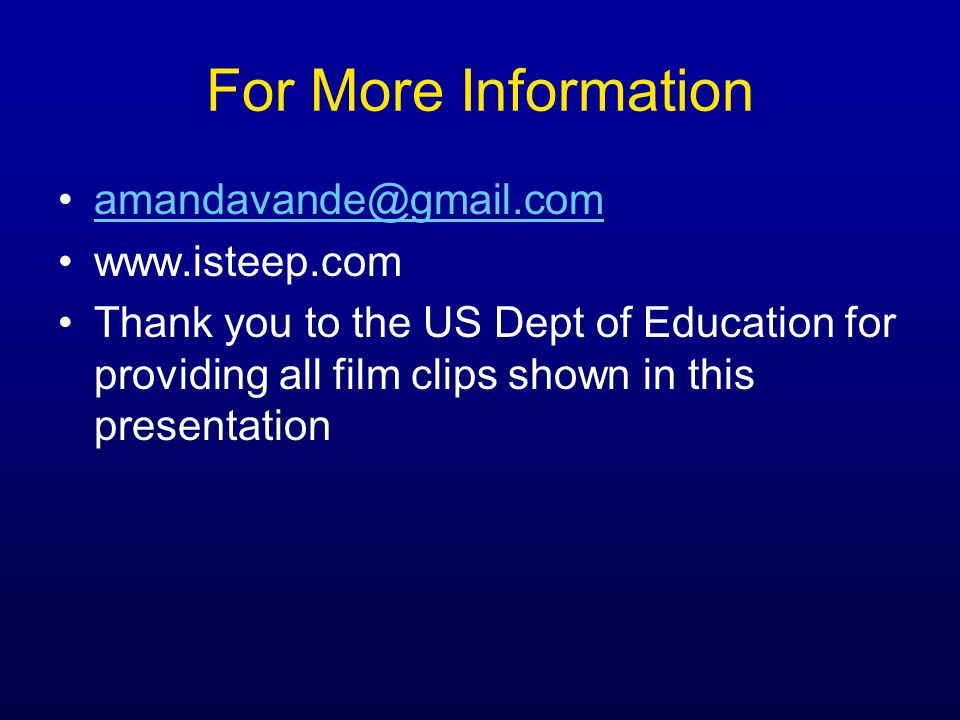 For More Information amandavande@gmail.com www.isteep.com Thank you to the US Dept of Education for providing all film clips shown in this presentatio