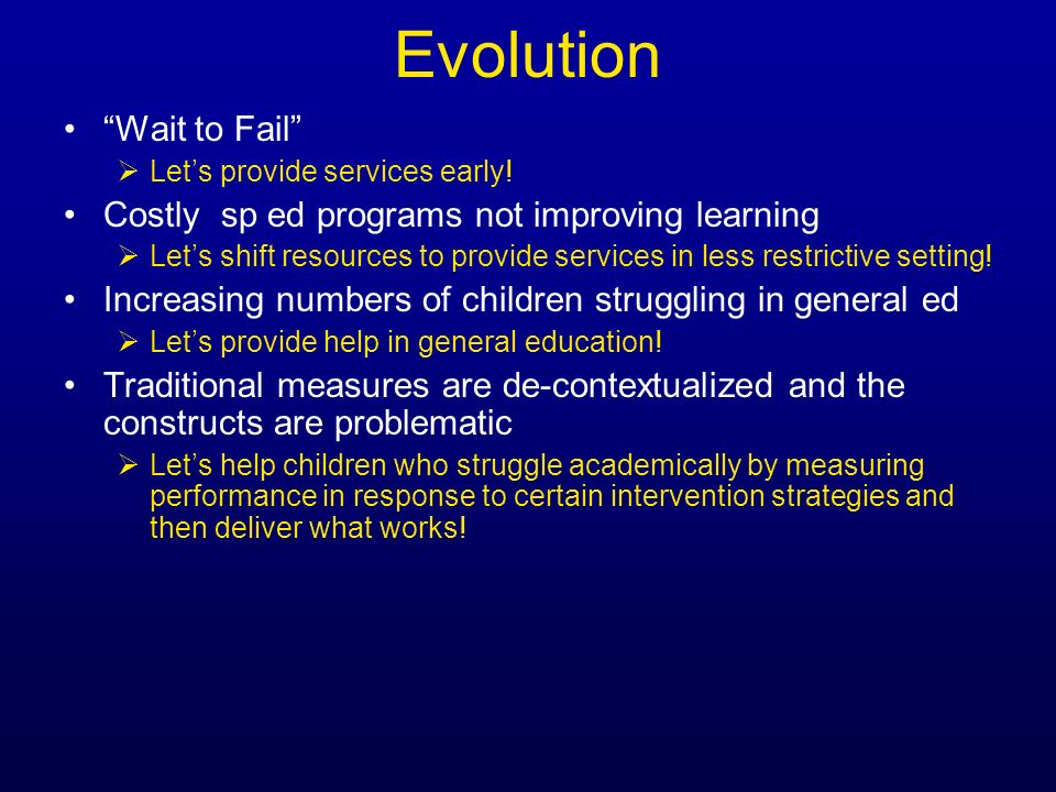 Evolution Wait to Fail Lets provide services early! Costly sp ed programs not improving learning Lets shift resources to provide services in less rest