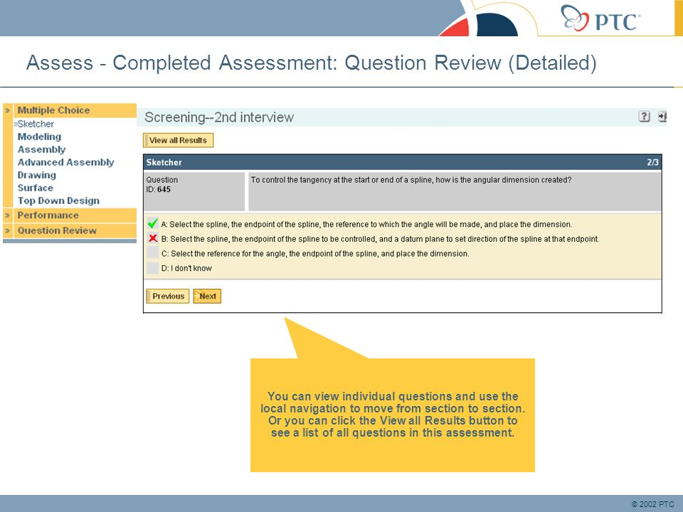 © 2002 PTC Assess - Completed Assessment: Question Review (Detailed) You can view individual questions and use the local navigation to move from section to section.