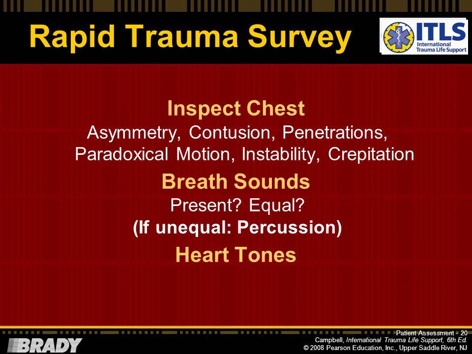 Campbell, International Trauma Life Support, 6th Ed. © 2008 Pearson Education, Inc., Upper Saddle River, NJ Rapid Trauma Survey Inspect Head and Neck