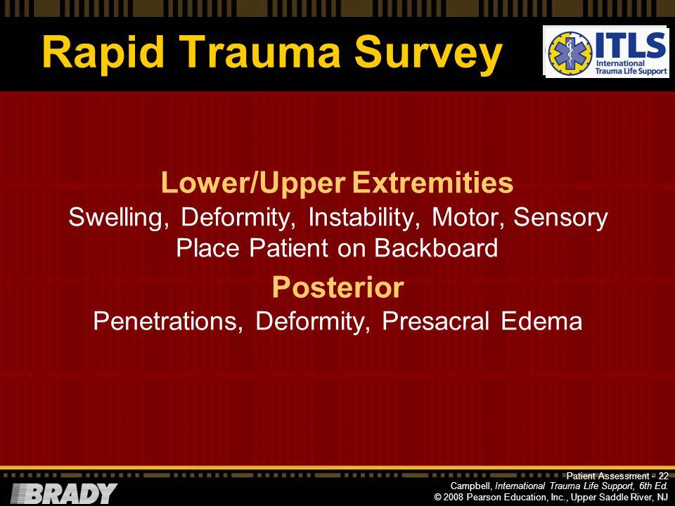 Campbell, International Trauma Life Support, 6th Ed. © 2008 Pearson Education, Inc., Upper Saddle River, NJ Rapid Trauma Survey Abdomen Bruising, Pene