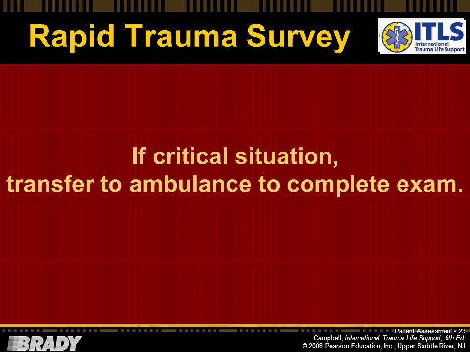 Campbell, International Trauma Life Support, 6th Ed. © 2008 Pearson Education, Inc., Upper Saddle River, NJ Rapid Trauma Survey Lower/Upper Extremitie
