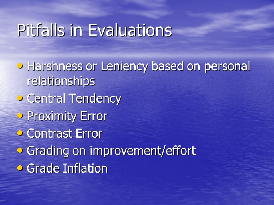 Pitfalls in Evaluations Harshness or Leniency based on personal relationships Harshness or Leniency based on personal relationships Central Tendency C