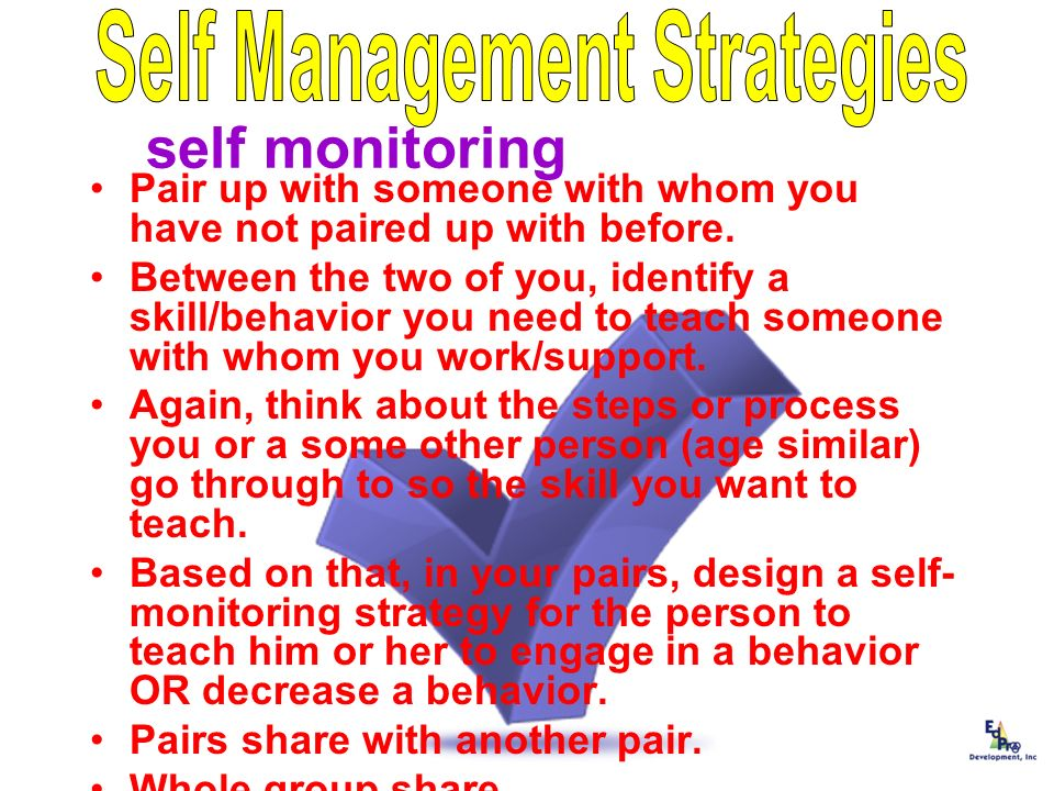 Implementing Self Management Strategies Implementing Self Management Strategies 1. Operationally define target behavior(s) 2. Identify functional and