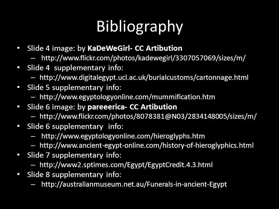 Bibliography Slide 4 image: by KaDeWeGirl- CC Artibution – http://www.flickr.com/photos/kadewegirl/3307057069/sizes/m/ Slide 4 supplementary info: – h