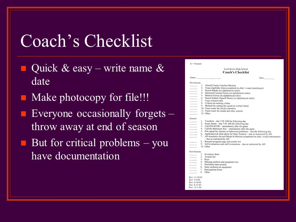 Coachs Checklist Quick & easy – write name & date Make photocopy for file!!! Everyone occasionally forgets – throw away at end of season But for criti