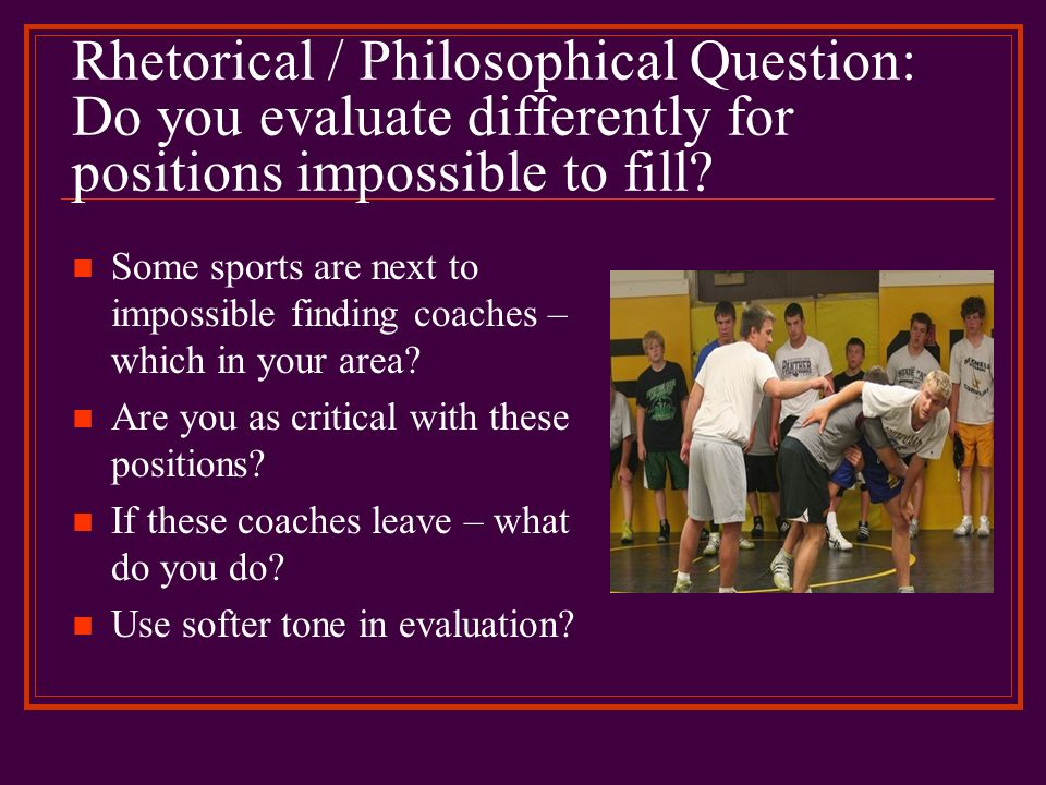 Rhetorical / Philosophical Question: Do you evaluate differently for positions impossible to fill? Some sports are next to impossible finding coaches