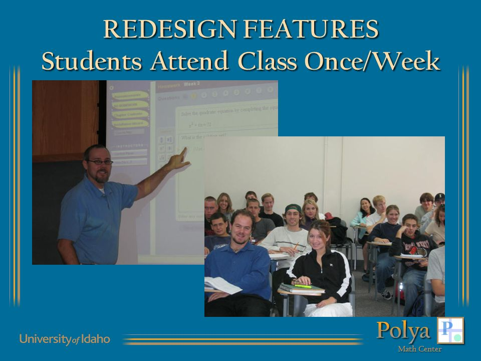 REDESIGN FEATURES Students Attend Class Once/Week