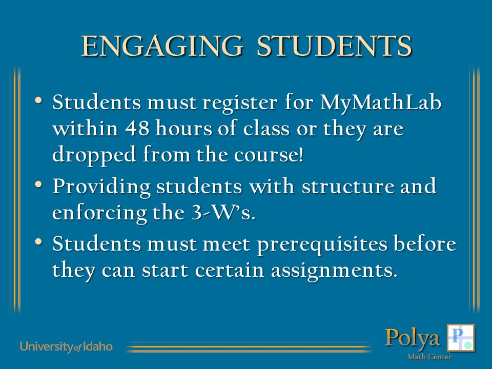 ENGAGING STUDENTS Students must register for MyMathLab within 48 hours of class or they are dropped from the course.