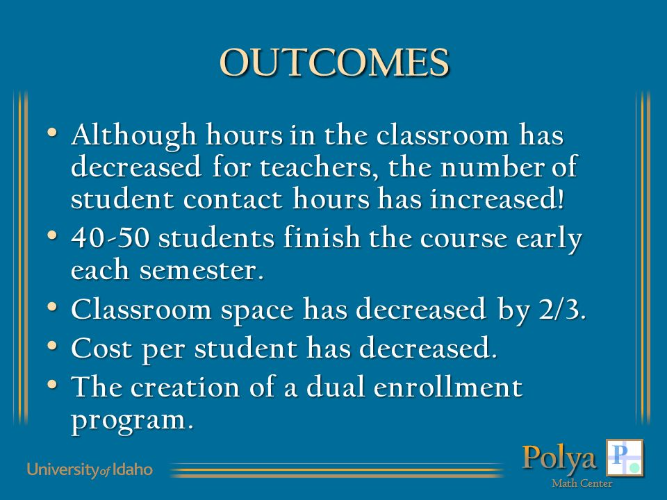 OUTCOMES Although hours in the classroom has decreased for teachers, the number of student contact hours has increased.