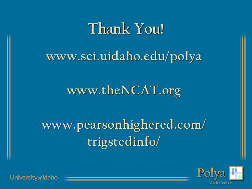 Thank You! www.sci.uidaho.edu/polyawww.theNCAT.orgwww.pearsonhighered.com/trigstedinfo/