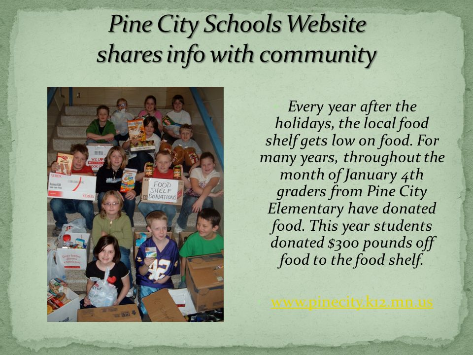 Every year after the holidays, the local food shelf gets low on food. For many years, throughout the month of January 4th graders from Pine City Eleme