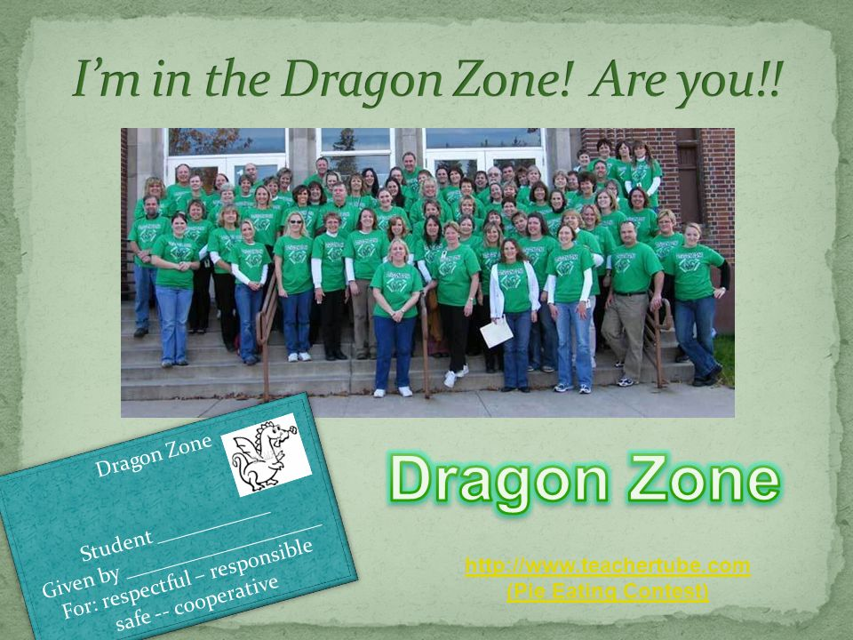 Dragon Zone Student ___________ Given by ___________________ For: respectful – responsible safe -- cooperative Dragon Zone Student ___________ Given by ___________________ For: respectful – responsible safe -- cooperative   (Pie Eating Contest)