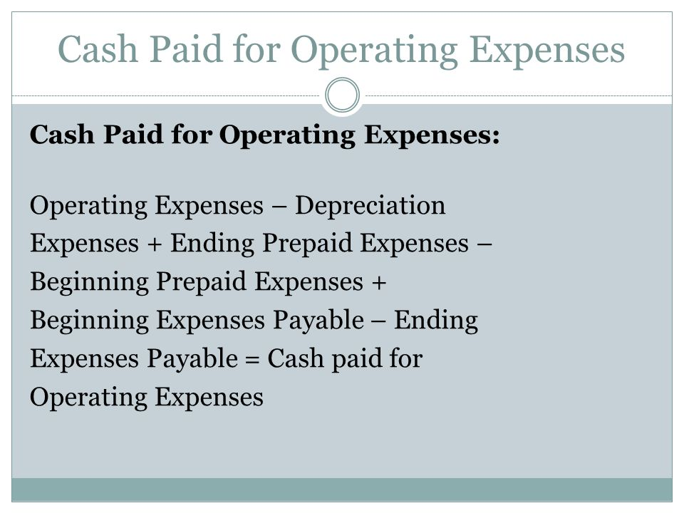 Cash Paid for Operating Expenses Cash Paid for Operating Expenses: Operating Expenses – Depreciation Expenses + Ending Prepaid Expenses – Beginning Pr