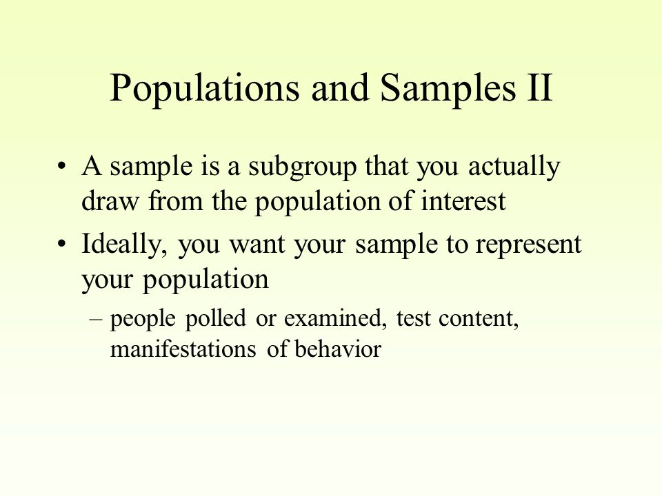 Populations and Samples I A population consists of all the representatives of a particular domain that you are interested in The domain could be people, behavior, curriculum (e.g.