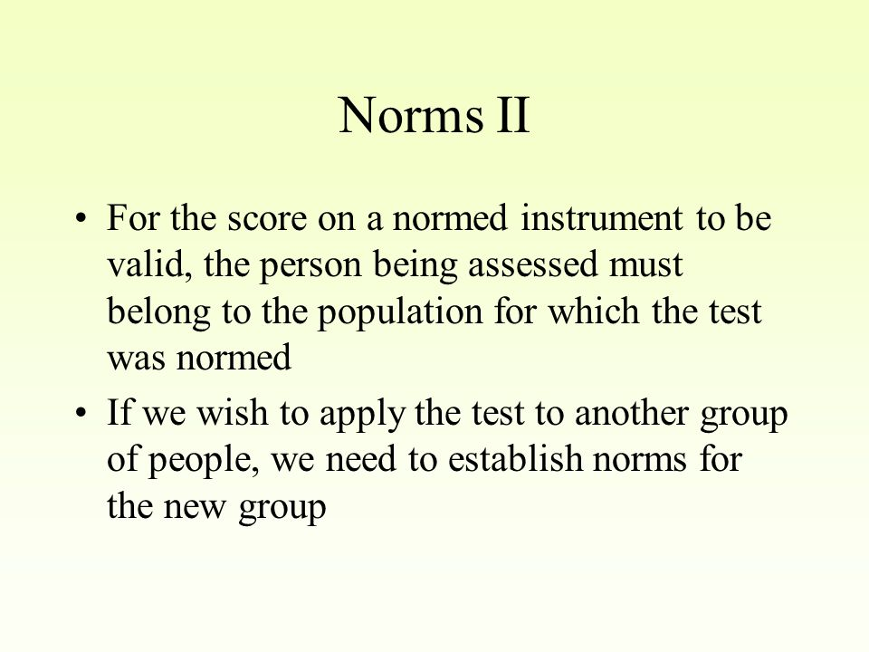 Norms I Norms are examples of how the average individual performs.
