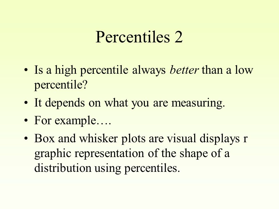 Percentiles A way of reporting where a person falls on a distribution.